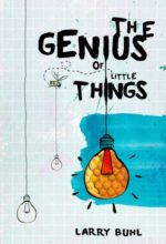 The Genius of Little Things by Larry Buhl