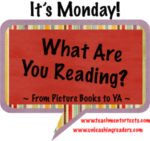 It's Monday! What are you Reading? From Picture Books to YA!