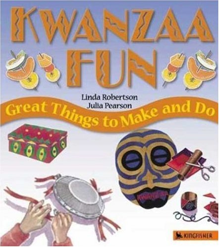 Kwanzaa Fun Great Things to Make and Do by Linda Robertson