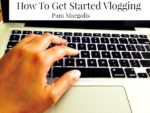 How to Get Started Vlogging by Pam Margolis