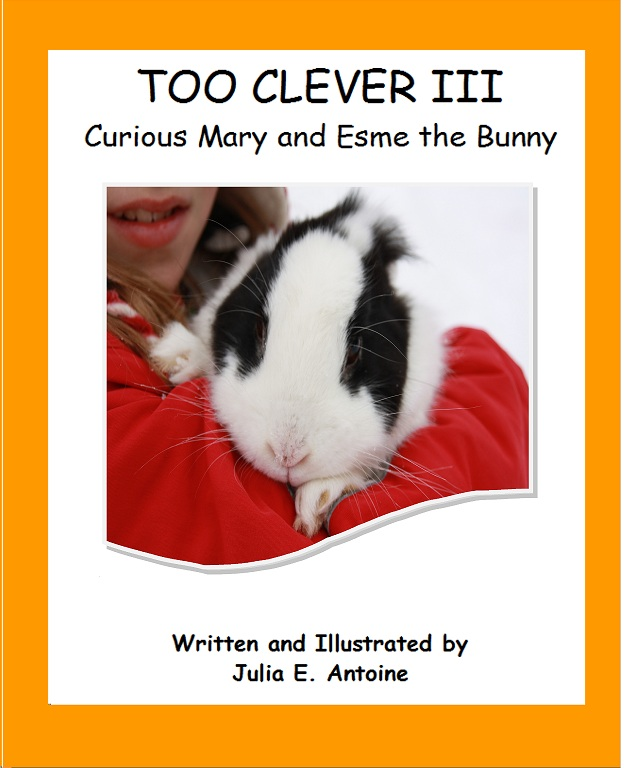 Too Clever III Curious Mary and Esme the Bunny by Julia E. Antoine