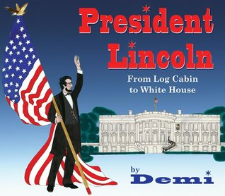 President Lincoln From Log Cabin to White House by Demi