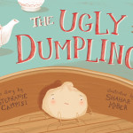The Ugly Dumpling, a story by Stephanie Campisi illustrated by Shahar Kober