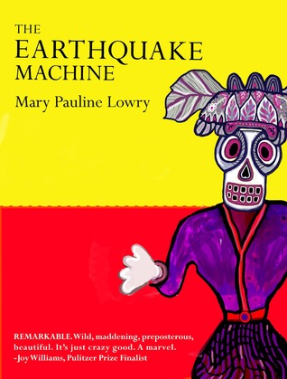 The Earthquake Machine by Mary Pauline Lowry is a book I love to think about over and over.