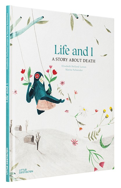 Need to talk to kids about death? Try Life and I by Elisabeth Helland Larsen & Marine Schneider