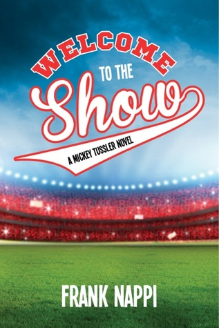 Welcome to the Show a Mickey Tussler Novel by Frank Nappi