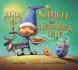 A fun new book for Hanukkah: Schmelf the Hanukkah Elf by Greg Wolfe, Howard McWilliam