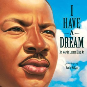 I Have a Dream by Martin Luther King Jr., Kadir Nelson (Illustrations)