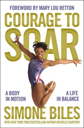 COURAGE TO SOAR by Simone Biles with Michelle Burford