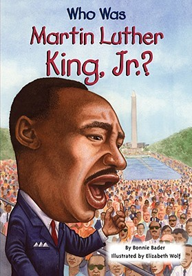 Who Was Martin Luther King, Jr.? (Who Was/Is...?) by Bonnie Bader, Nancy Harrison (Illustrations), Elizabeth Wolf(Illustrator)