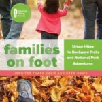 Add this to your Summer Reading list – Families on Foot : Urban Hikes to Backyard Treks and National Park Adventures