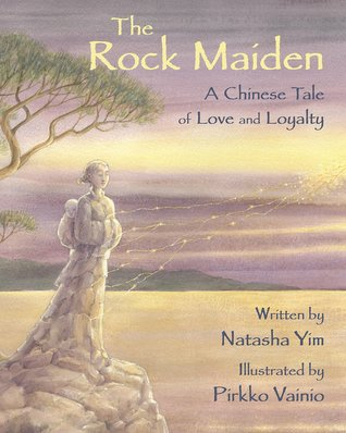 The Rock Maiden: A Chinese Tale of Love and Loyalty by Natasha Yim Illustrated by Pirkko Vainio