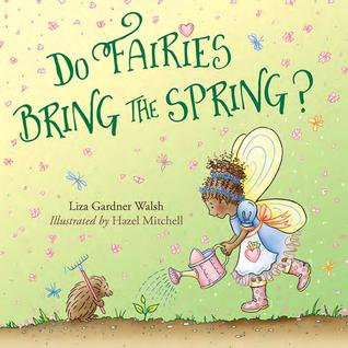 Do Fairies Bring the Spring? by Liza Gardner Walsh Illustrated by Hazel Mitchell