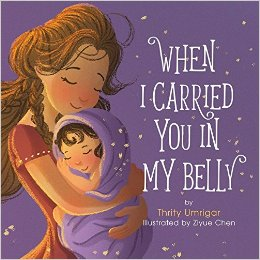 When I Carried You in My Belly by Thrity Umrigar, Illustrated by Ziyue Chen