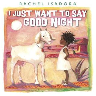 Rachel Isadora's I Just Want to Say Goodnight is a cute, diverse picture book for the littles