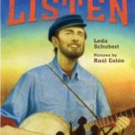 Listen: How Pete Seeger Got America Singing by Leda Schubert Pictures by Raul Colon