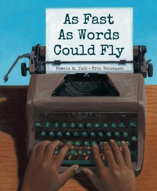 As Fast As Words Could Fly by Pamela Tuck, illustrated by Eric Velasquez